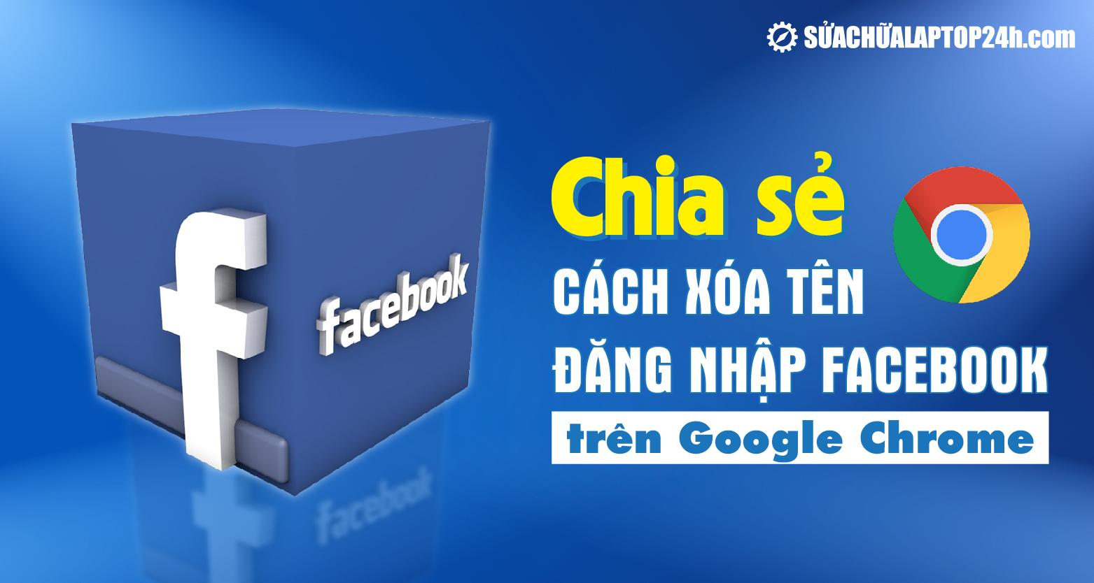 Thủ thuật xóa tên đăng nhập Facebook trên Chrome