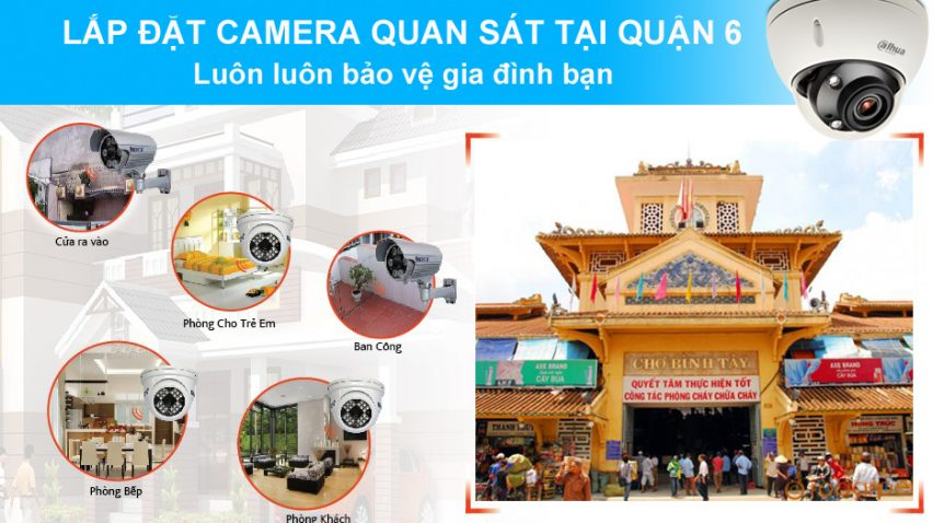Lắp đặt camera quan sát tại quận 6 giúp bạn tránh được tình trạng trộm cắp và thất thoát tài sản