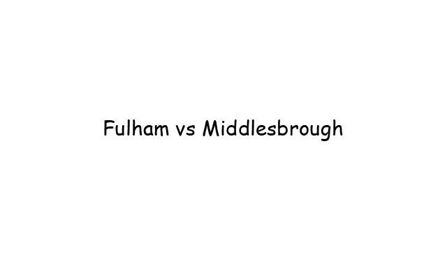 Fulham vs Middlesbrough