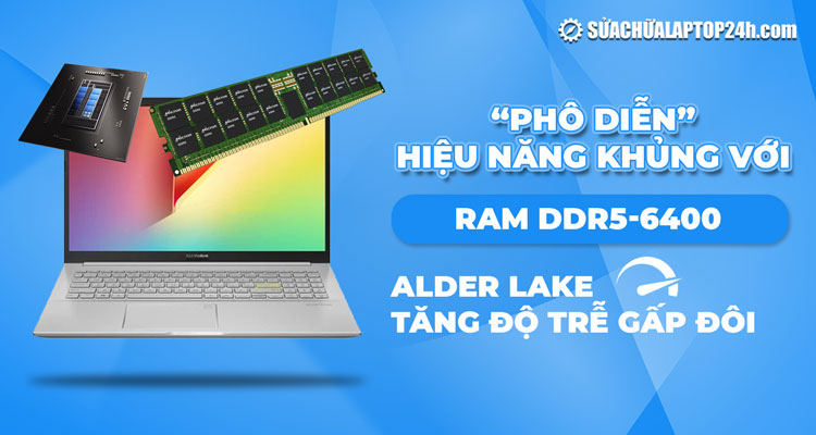 Alder Lake hỗ trợ RAM DDR5 nhưng hiệu năng kém ấn tượng