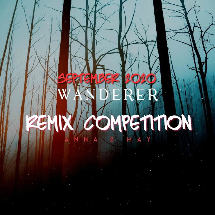 """Anna B May - """"Wanderer"""" Blind Remix Competition"""