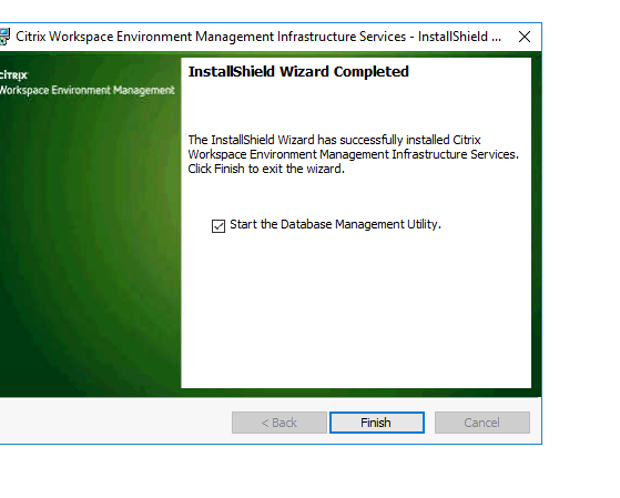 Machine generated alternative text: Citrix Workspace Environment Management Infrastructure Services - InstallShieId  InstallShield Wizard Completed  No rkspæe  The InstallShieId Wizard has installed Citrix  Workspace Environment Management Infrastructure Services.  Click Finish to exit the wizard.  [Z Start the Database Management utility.