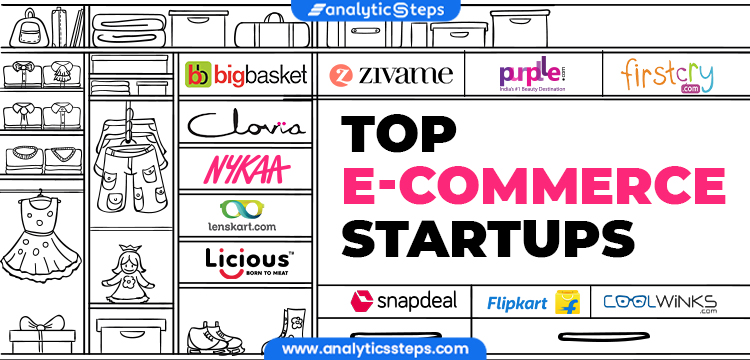 Image shows some of the top e commerce startups, in no particular order: 1.Flipkart 2. Nykaa  3. Zivame  4. Lenskart 5. BigBasket  6. SnapDeal  7. Purplle  8. Clovia  9. Coolwinks  10. Licious  11. FirstCry