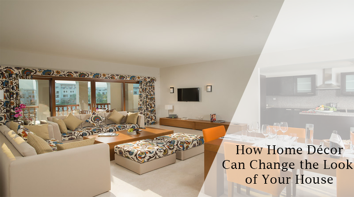 How Home Décor Can Change the Look of Your House