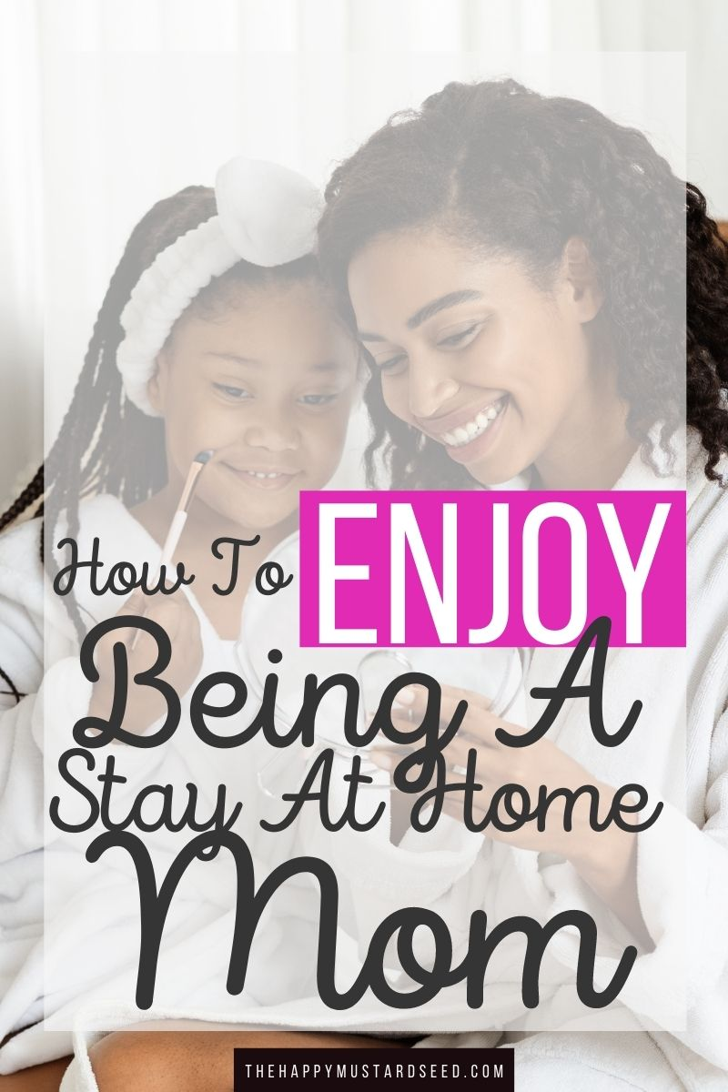How To Enjoy Being a Stay At Home Mom