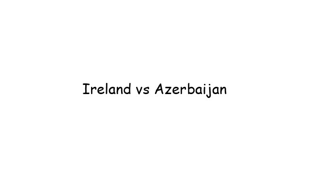 Ireland vs Azerbaijan