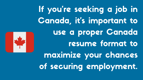 If you're seeking a job in Canada, it's important to use a proper Canada resume format to maximize your chances of securing employment.