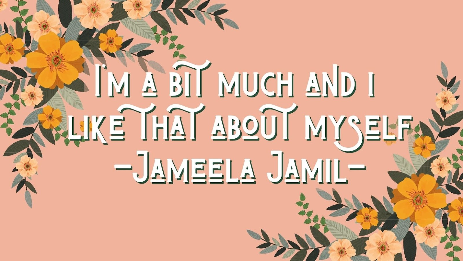 confidence affirmation: I'm a bit much and I like that about myself. Quote by Jameela Jamil