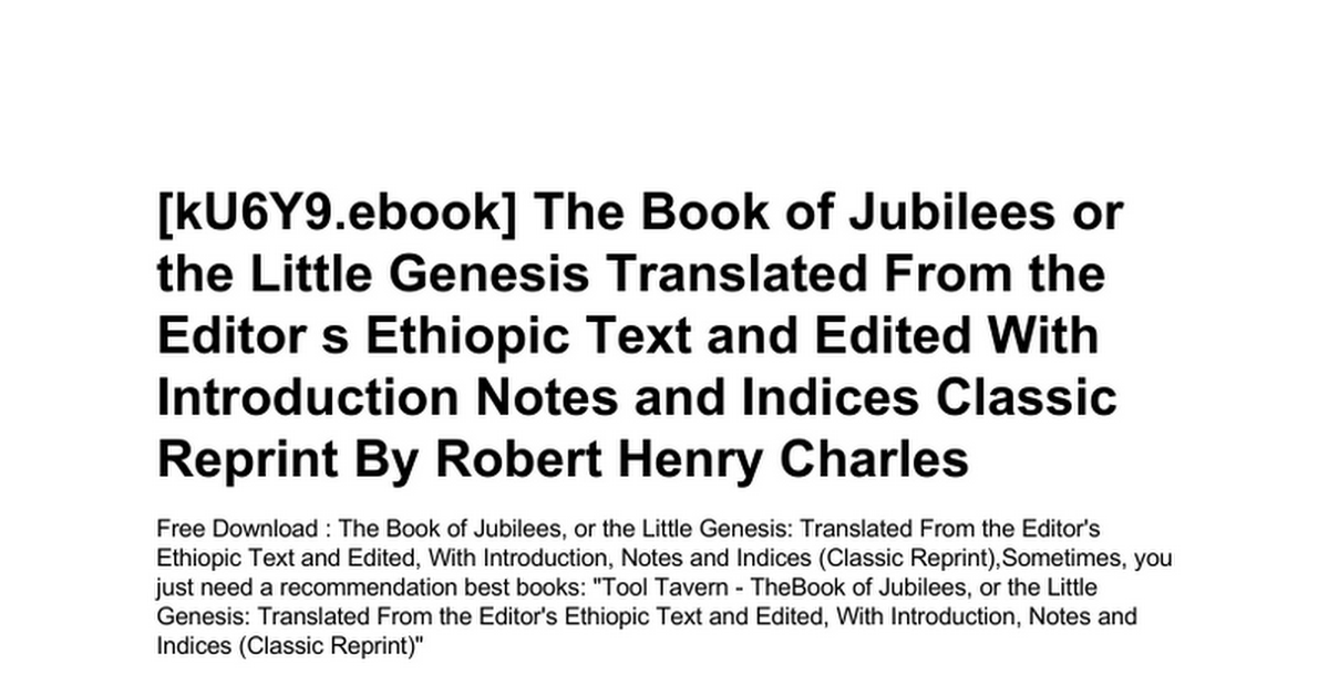 The book of jubilees or the little genesis translated from the the book of jubilees or the little genesis translated from the editor s ethiopic text and edited with introduction notes and indices classic reprintc fandeluxe Gallery