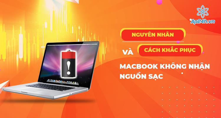 Nguyên nhân khiến MacBook không nhận sạc