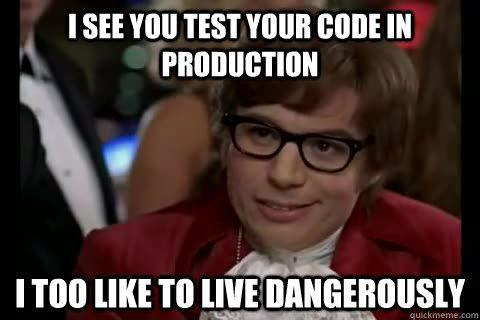 "Image with ""I see you test your code in production - I too like to live dangerously"" text"