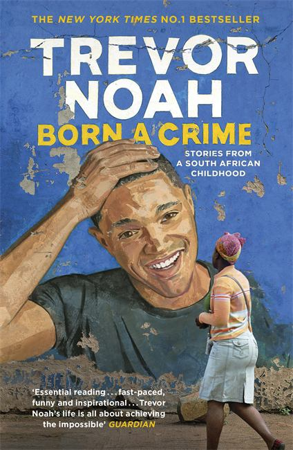 Cover of Born a Crime by Trevor Noah, including image of young biracial Trevor with his Xhosa mother in the foreground.