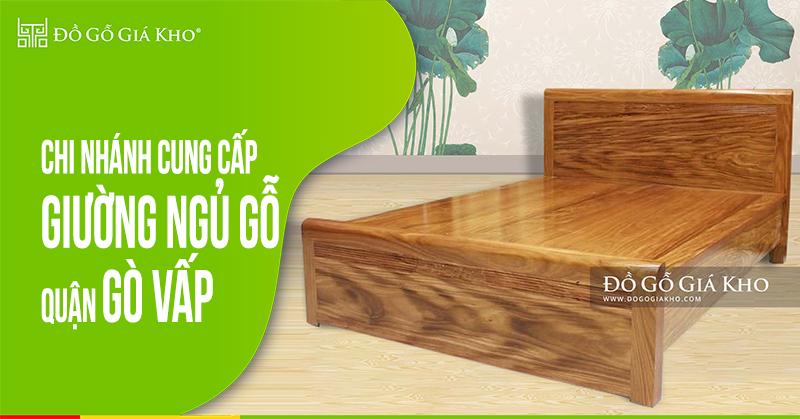 Chi nhánh cung cấp giường ngủ gỗ quận Gò Vấp