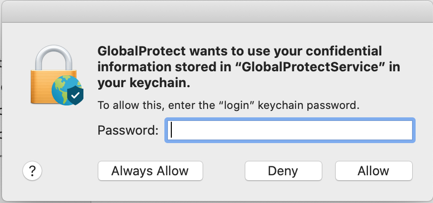 GlobalProtect wants to use your confidential information stored in GlobelProtectService in your keychain