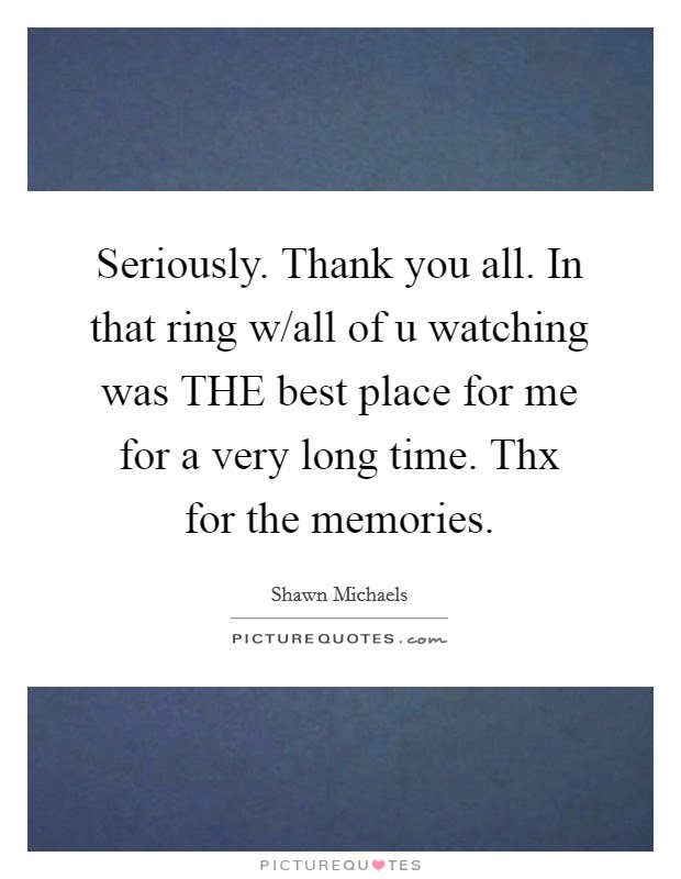 Seriously Thank You All In That Ring Wall Of U Watching Was
