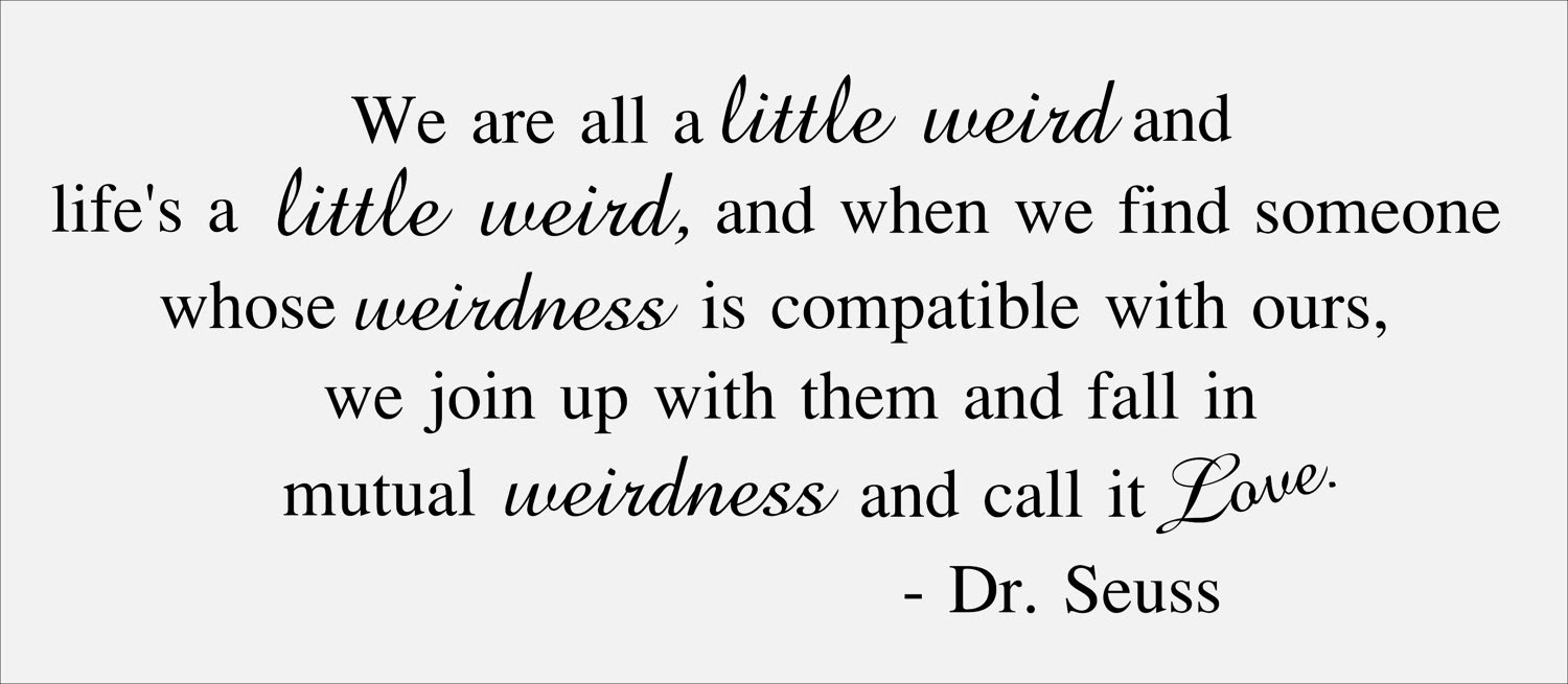 Were All A Little Weird Dr Seuss Live By Quotes