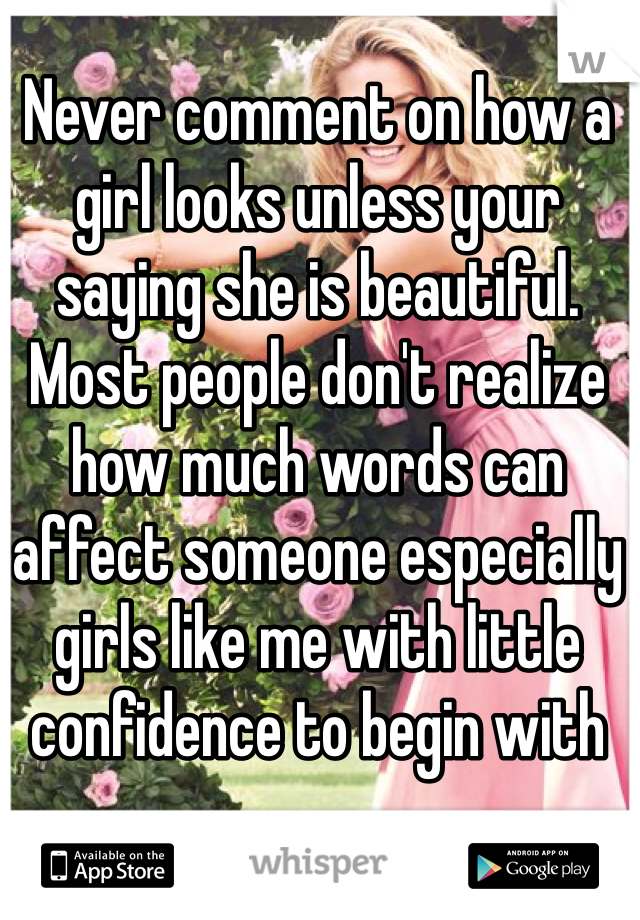 Never Comment On How A Girl Looks Unless Your Saying She Is