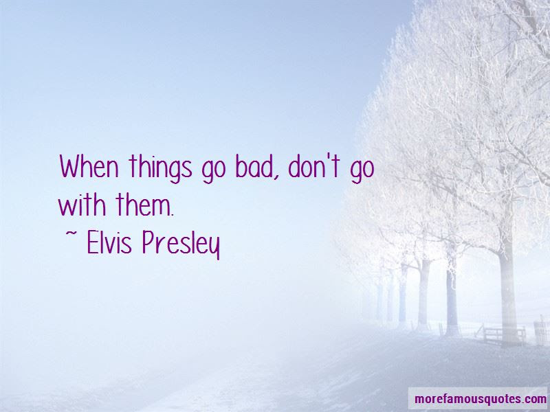 Things Go Bad Quotes Top 62 Quotes About Things Go Bad From Famous