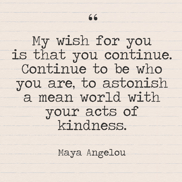 My Wish For You Is That You Continue Continue To Be Who You Are To