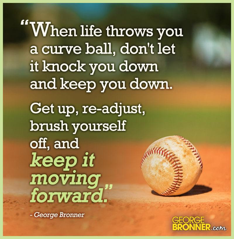 When Life Throws You A Curve Ball Georgebronnercom Notes