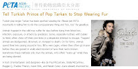 Animal rights' group PETA is urging its members to tell the Turkish prince of pop Tarkan to stop wearing fur on its Asia pacific website