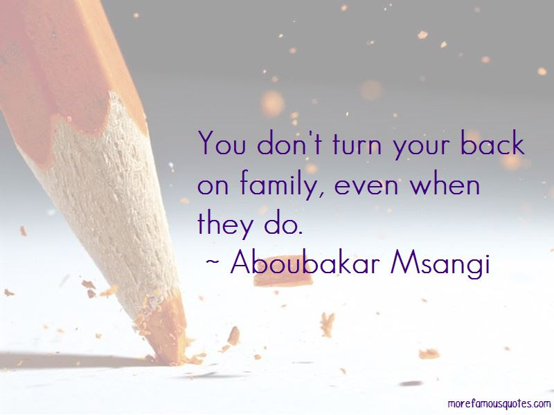 Dont Turn Your Back On Family Quotes Top 1 Quotes About Dont Turn