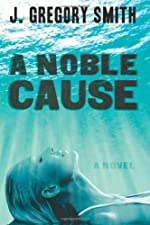 A Noble Cause by J. Gregory Smith