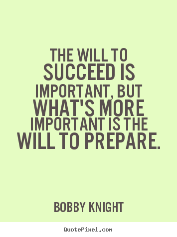 Bobby Knight Photo Sayings The Will To Succeed Is Important But