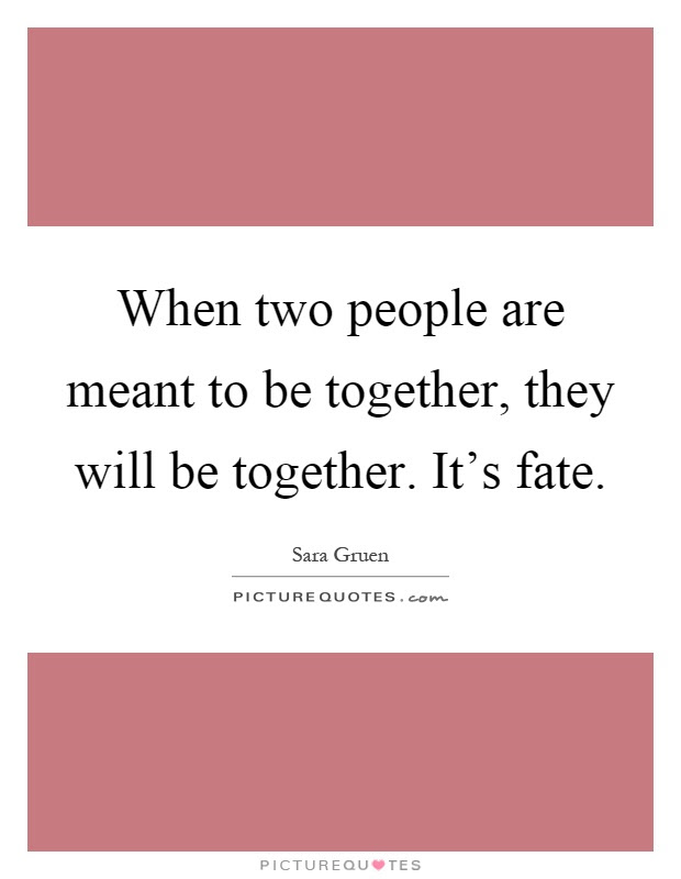 When Two People Are Meant To Be Together They Will Be Together
