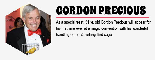 GORDON PRECIOUS: As a special treat, 91 yr. old Gordon Precious will appear for his first  time ever at a magic convention with his wonderful handling of the Vanishing Bird cage.