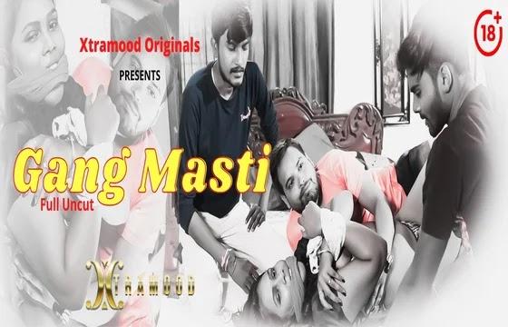 Gang Masti UNCUT (2021) - XtraMood Short Film