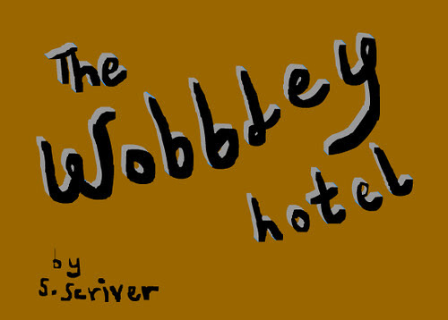 The Wobbley Hotel by S. Scriver