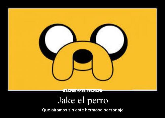 Jake El Perro Desmotivaciones