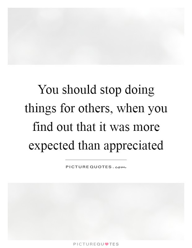 You Should Stop Doing Things For Others When You Find Out That