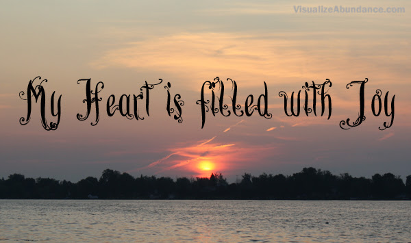 My Heart Is Filled With Joy Visualize Abundance