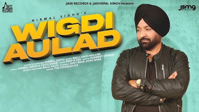 Wigdi Aulad Lyrics - Nirmal Sidhu - Lyrics4world