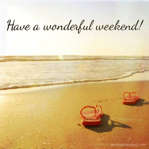 Have A Wonderful Weekend Good Morning Images Quotes Wishes