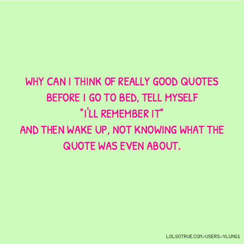 Why Can I Think Of Really Good Quotes Before I Go To Bed Tell