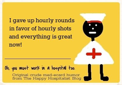 I gave up hourly rounds in favor of hourly shots and everything is great now nurse ecard humor photo.