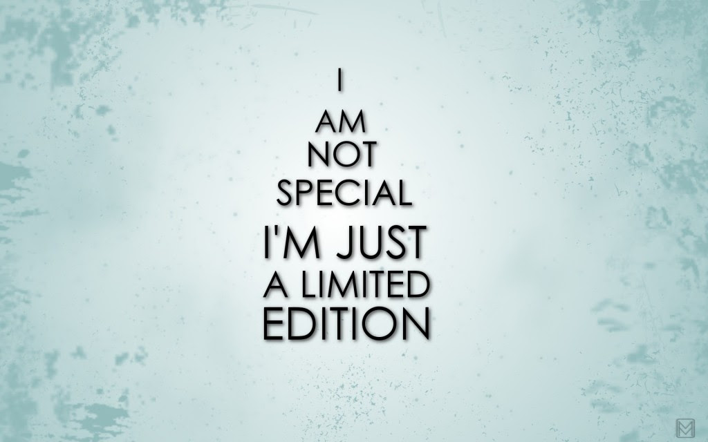 I Am Not Special Im Just A Limited Editon Best Quotes