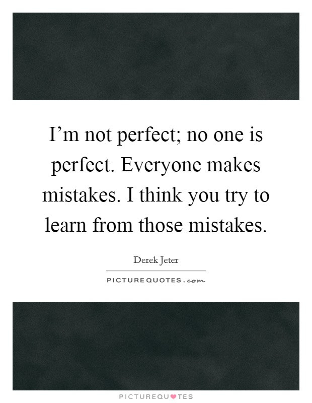 Im Not Perfect No One Is Perfect Everyone Makes Mistakes I