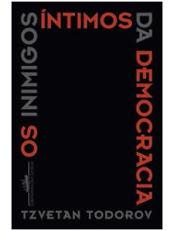 Tzvetan Todorov argumenta que há uma corrosão da democracia no mundo contemporâneo