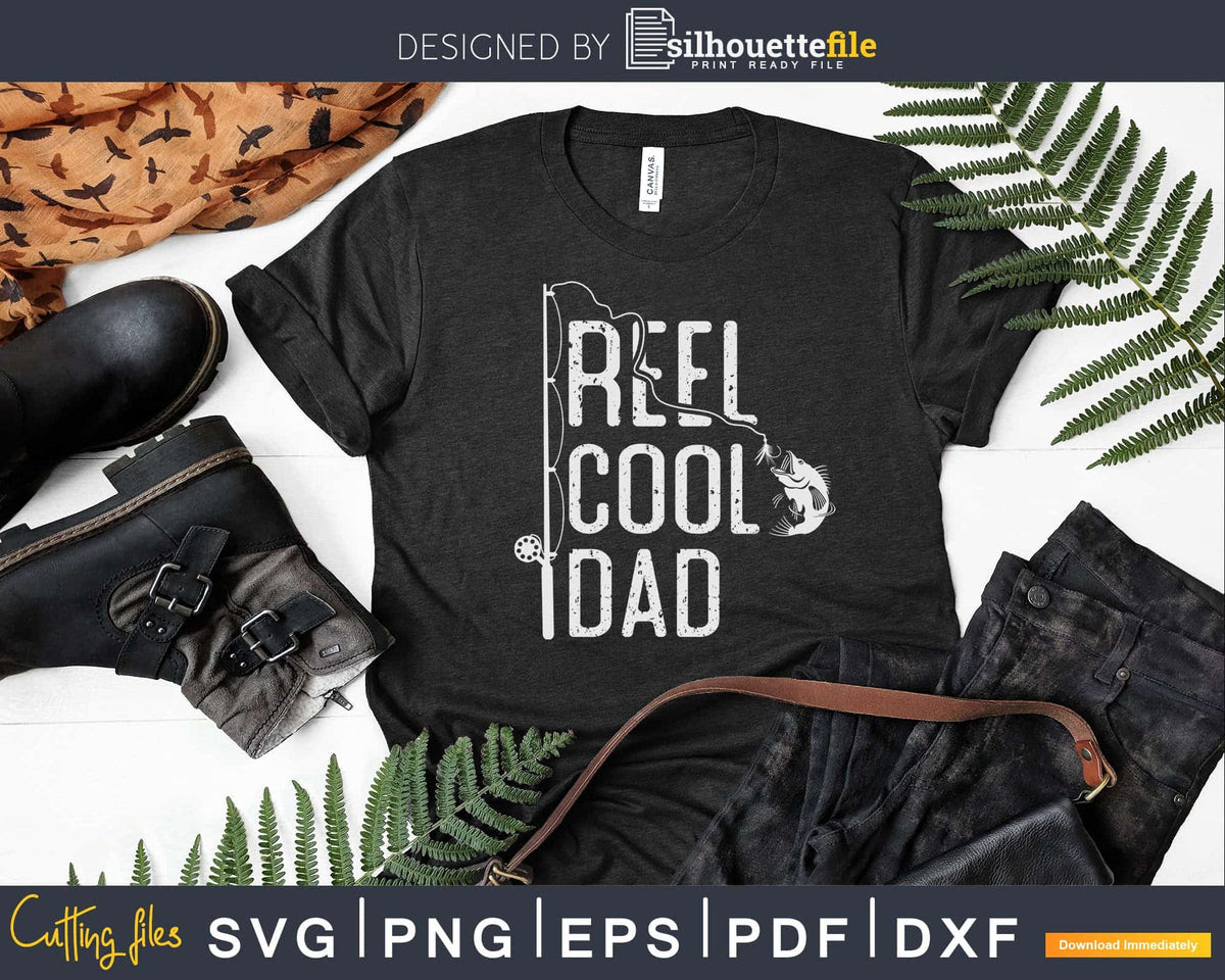 Download Reel Cool Dad Fishing Rod Fisherman Fathers Day Svg T Shirt Silhouettefile