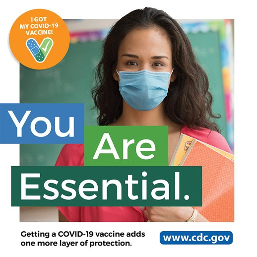 You are essential. I got my COVID-19 vaccine! Getting a COVID-19 vaccine adds one more layer of protection.