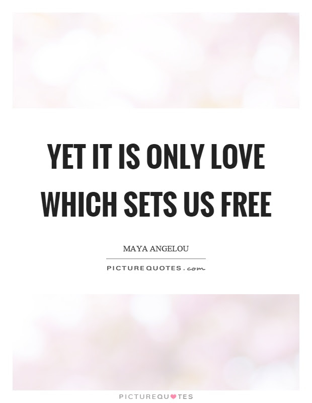 Yet It Is Only Love Which Sets Us Free Picture Quotes