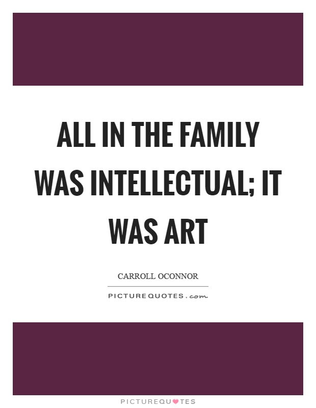 All In The Family Was Intellectual It Was Art Picture Quotes