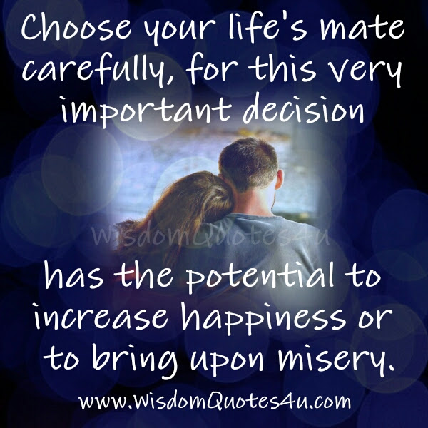 Choose Your Lifes Mate Carefully Wisdom Quotes