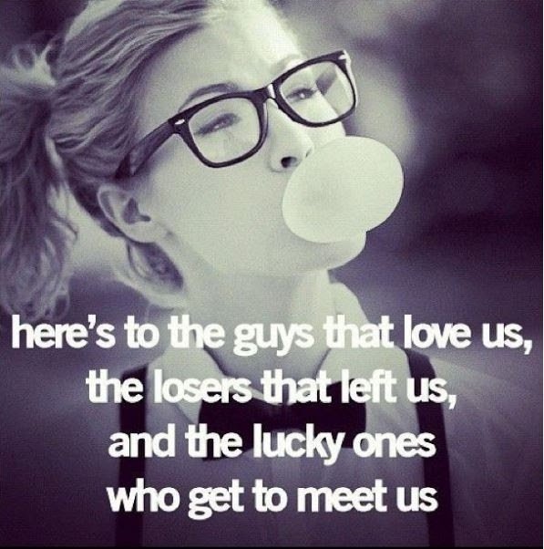 Heres To The Guys That Love Us The Losers That Left Us And