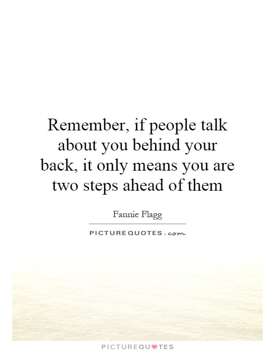 Remember If People Talk About You Behind Your Back It Only