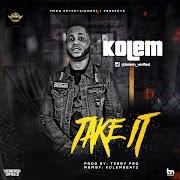 Music: Kolem – Take It (Prod By Terry Pro)